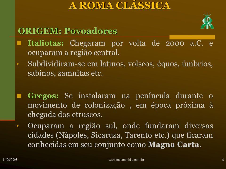 11/06/2008www.mestremidia.com.br6 A ROMA CLÁSSICA ORIGEM: Povoadores Italiotas: Chegaram por volta de 2000 a.C. e ocuparam a região central. Subdividi