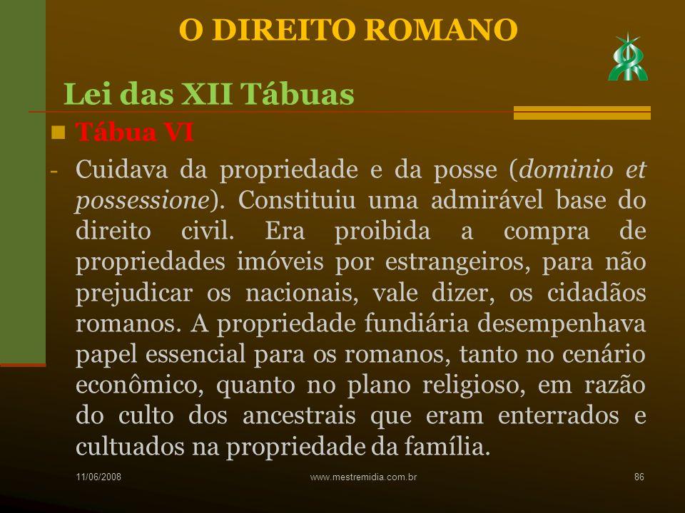 Tábua VI - Cuidava da propriedade e da posse (dominio et possessione). Constituiu uma admirável base do direito civil. Era proibida a compra de propri