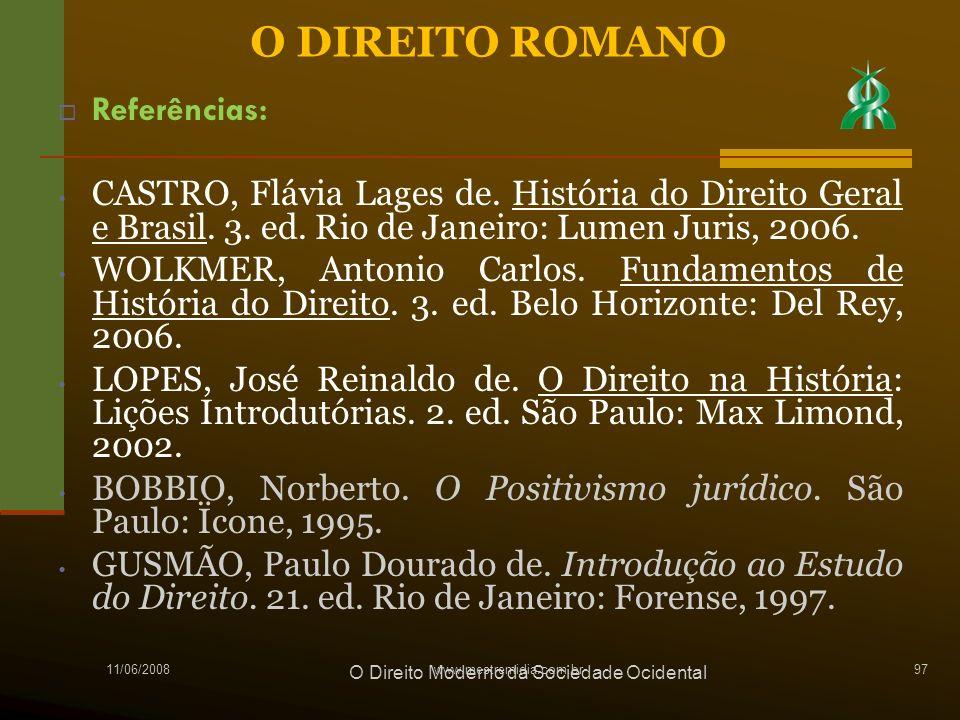 11/06/2008 97 Referências: CASTRO, Flávia Lages de. História do Direito Geral e Brasil. 3. ed. Rio de Janeiro: Lumen Juris, 2006. WOLKMER, Antonio Car