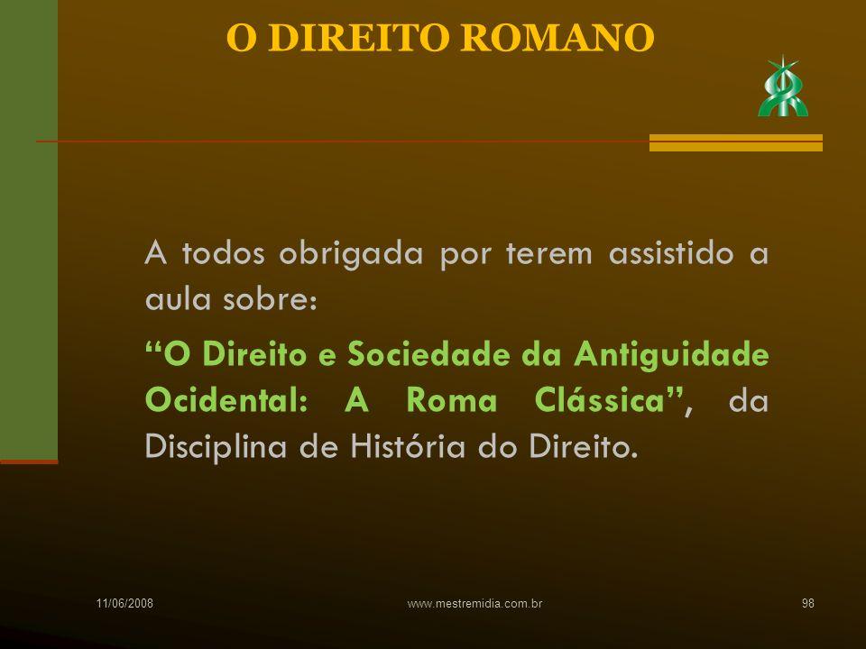 11/06/2008 www.mestremidia.com.br98 A todos obrigada por terem assistido a aula sobre: O Direito e Sociedade da Antiguidade Ocidental: A Roma Clássica