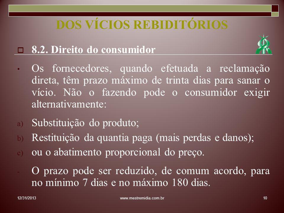 8.2. Direito do consumidor Os fornecedores, quando efetuada a reclamação direta, têm prazo máximo de trinta dias para sanar o vício. Não o fazendo pod