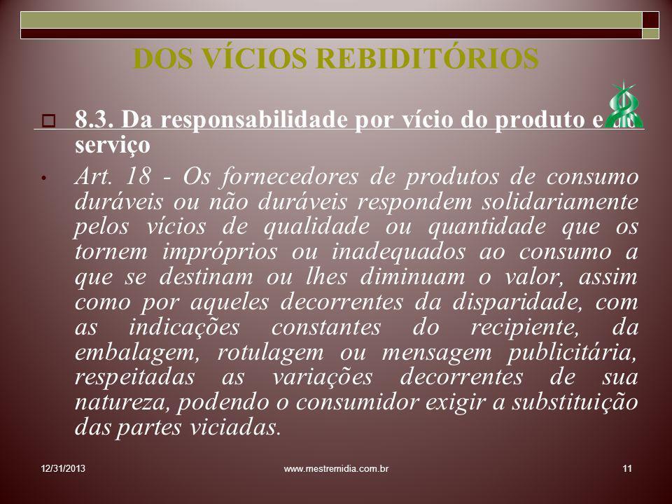8.3. Da responsabilidade por vício do produto e do serviço Art. 18 - Os fornecedores de produtos de consumo duráveis ou não duráveis respondem solidar
