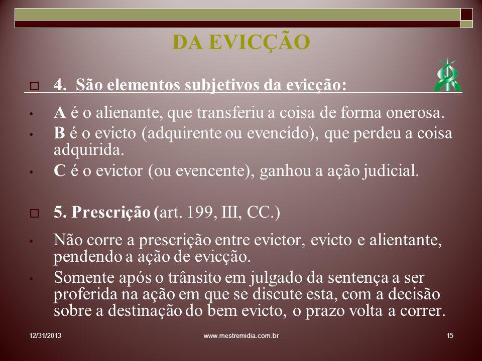 4. São elementos subjetivos da evicção: A é o alienante, que transferiu a coisa de forma onerosa. B é o evicto (adquirente ou evencido), que perdeu a