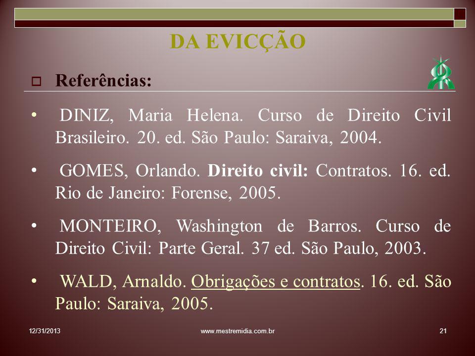 12/31/201321www.mestremidia.com.br Referências: DINIZ, Maria Helena. Curso de Direito Civil Brasileiro. 20. ed. São Paulo: Saraiva, 2004. GOMES, Orlan