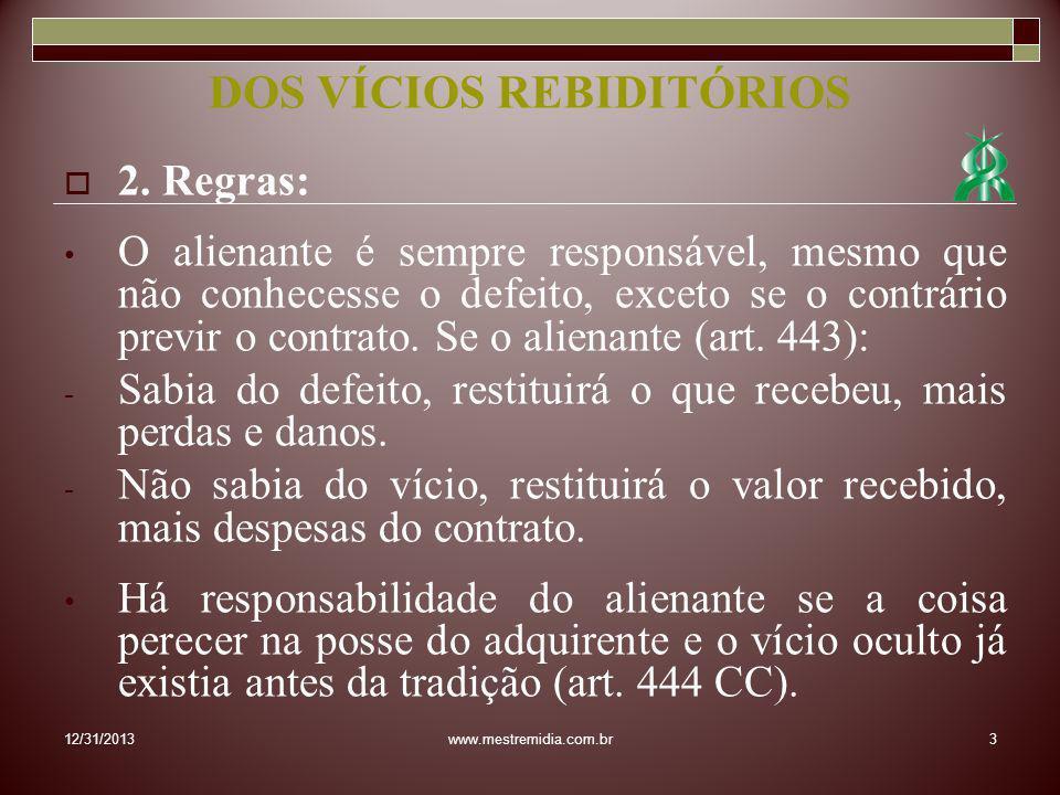 2. Regras: O alienante é sempre responsável, mesmo que não conhecesse o defeito, exceto se o contrário previr o contrato. Se o alienante (art. 443): -