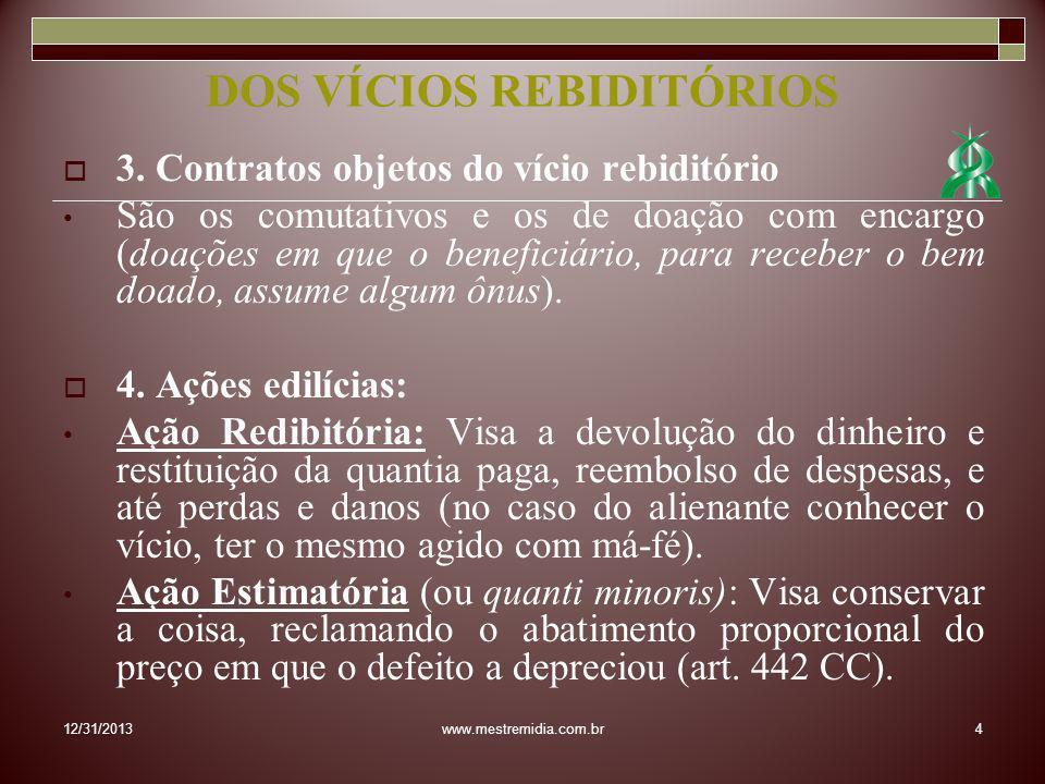 3. Contratos objetos do vício rebiditório São os comutativos e os de doação com encargo (doações em que o beneficiário, para receber o bem doado, assu