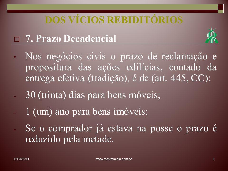 7. Prazo Decadencial Nos negócios civis o prazo de reclamação e propositura das ações edilícias, contado da entrega efetiva (tradição), é de (art. 445
