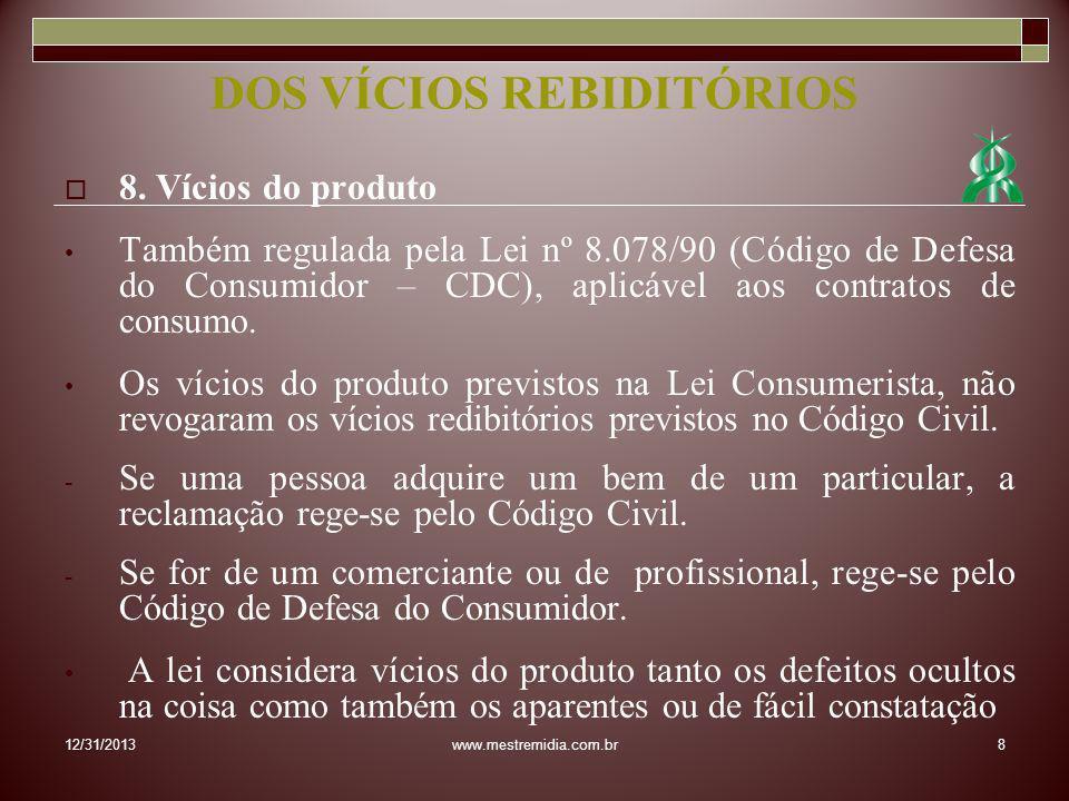 8. Vícios do produto Também regulada pela Lei nº 8.078/90 (Código de Defesa do Consumidor – CDC), aplicável aos contratos de consumo. Os vícios do pro