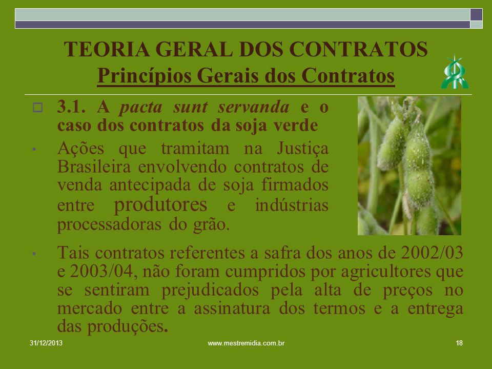 TEORIA GERAL DOS CONTRATOS Princípios Gerais dos Contratos Tais contratos referentes a safra dos anos de 2002/03 e 2003/04, não foram cumpridos por ag