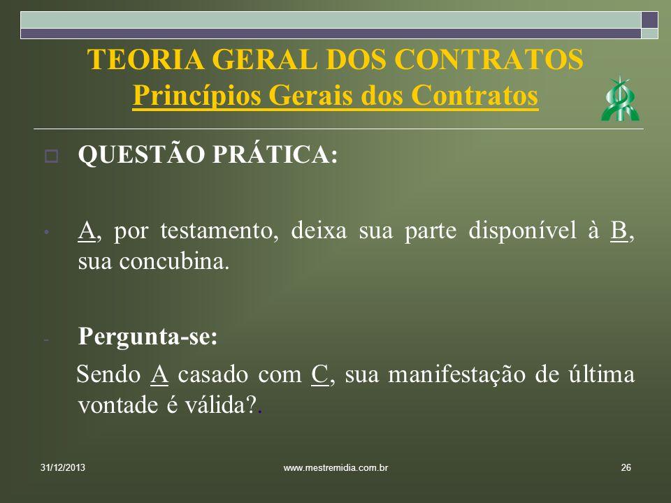 TEORIA GERAL DOS CONTRATOS Princípios Gerais dos Contratos QUESTÃO PRÁTICA: A, por testamento, deixa sua parte disponível à B, sua concubina. - Pergun