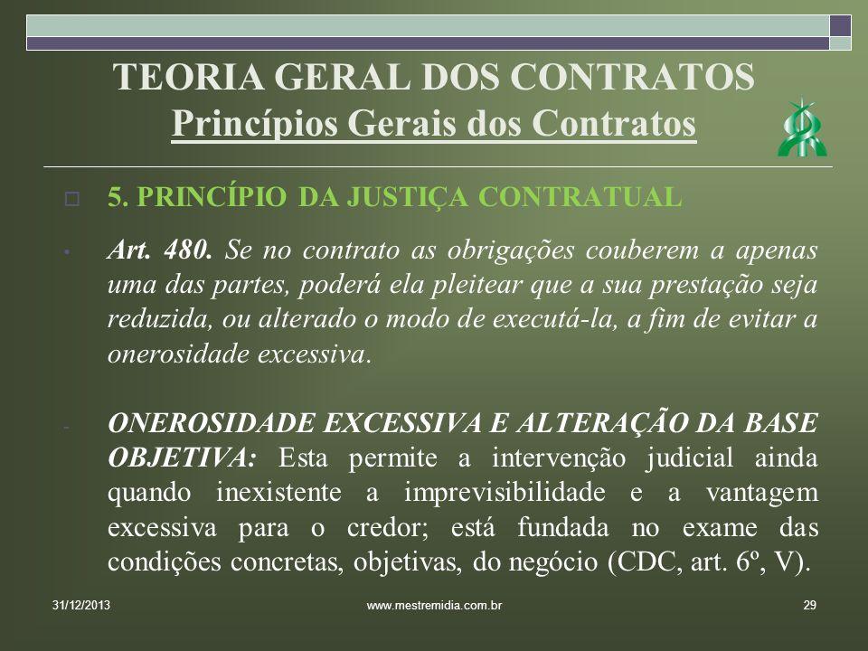 TEORIA GERAL DOS CONTRATOS Princípios Gerais dos Contratos 5. PRINCÍPIO DA JUSTIÇA CONTRATUAL Art. 480. Se no contrato as obrigações couberem a apenas