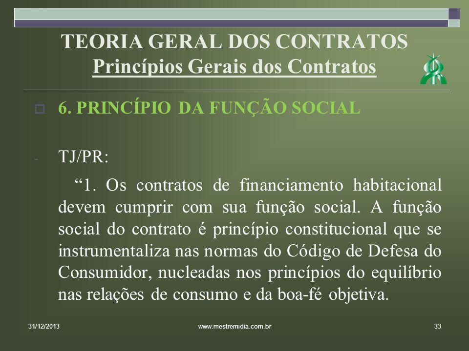 TEORIA GERAL DOS CONTRATOS Princípios Gerais dos Contratos 6. PRINCÍPIO DA FUNÇÃO SOCIAL - TJ/PR: 1. Os contratos de financiamento habitacional devem