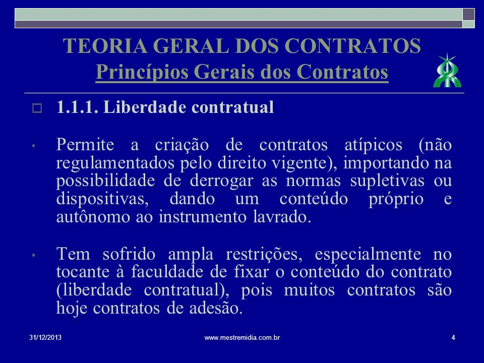 TEORIA GERAL DOS CONTRATOS Princípios Gerais dos Contratos 1.1.1. Liberdade contratual Permite a criação de contratos atípicos (não regulamentados pel