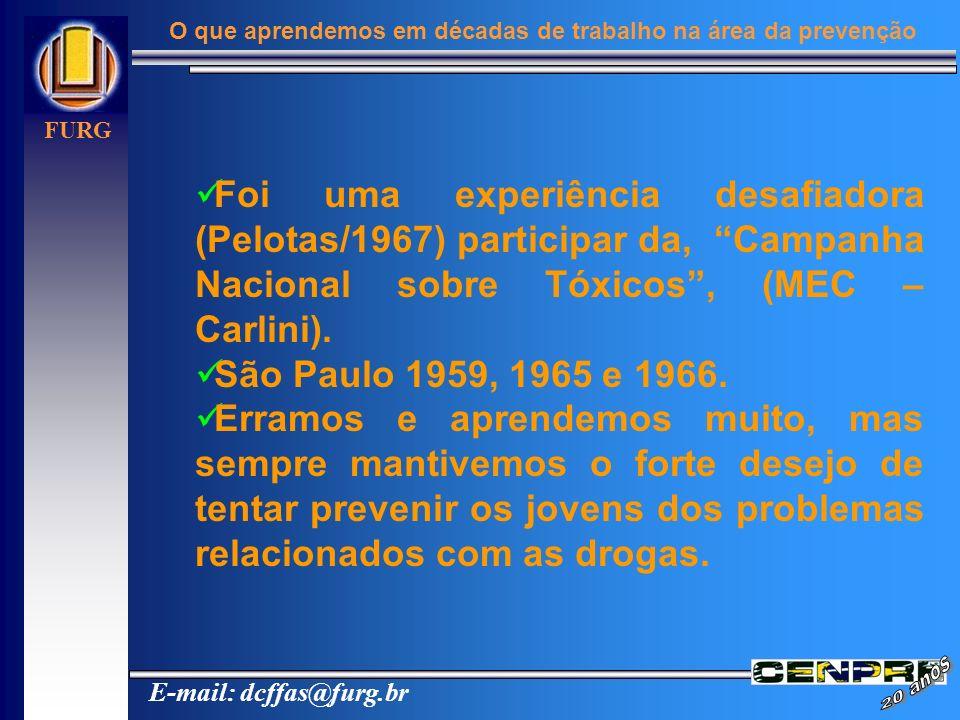 E-mail: dcffas@furg.br FURG O que aprendemos em décadas de trabalho na área da prevenção Foi uma experiência desafiadora (Pelotas/1967) participar da,
