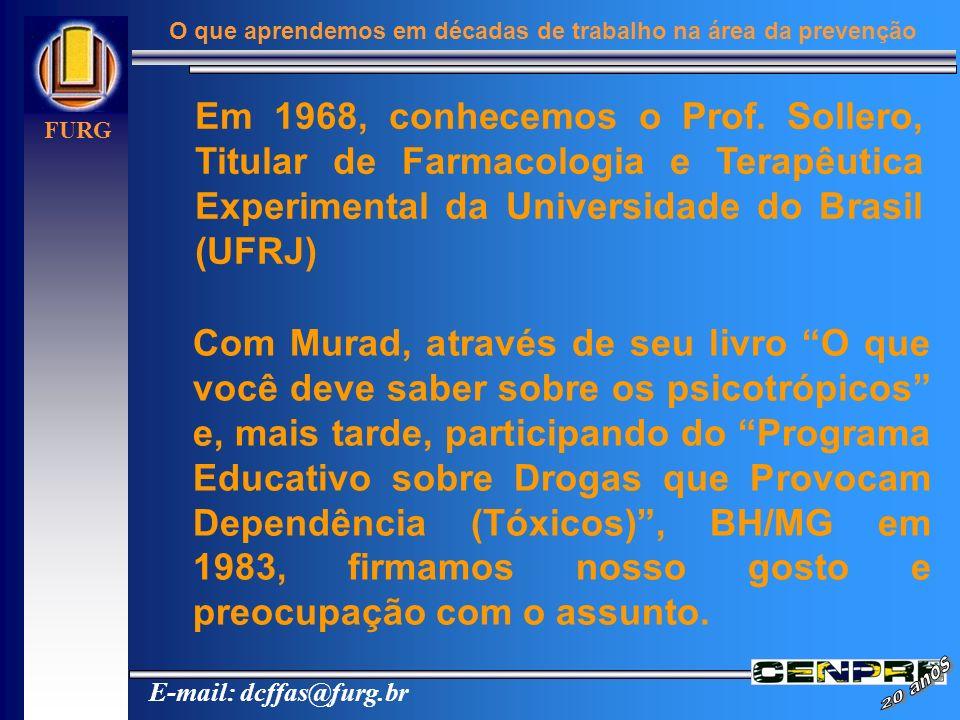 E-mail: dcffas@furg.br FURG O que aprendemos em décadas de trabalho na área da prevenção Com Murad, através de seu livro O que você deve saber sobre o