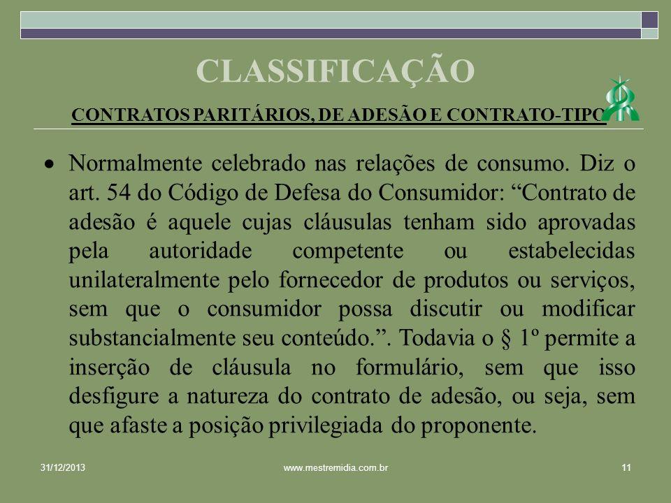 CONTRATOS PARITÁRIOS, DE ADESÃO E CONTRATO-TIPO Normalmente celebrado nas relações de consumo. Diz o art. 54 do Código de Defesa do Consumidor: Contra