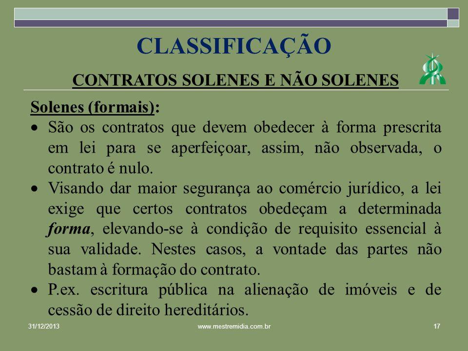CONTRATOS SOLENES E NÃO SOLENES Solenes (formais): São os contratos que devem obedecer à forma prescrita em lei para se aperfeiçoar, assim, não observ