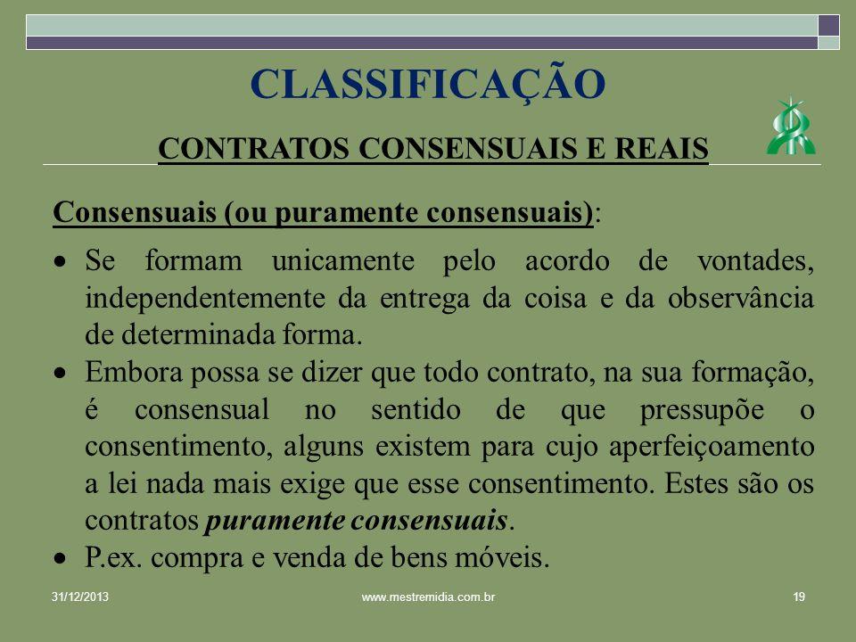 CONTRATOS CONSENSUAIS E REAIS Consensuais (ou puramente consensuais): Se formam unicamente pelo acordo de vontades, independentemente da entrega da co