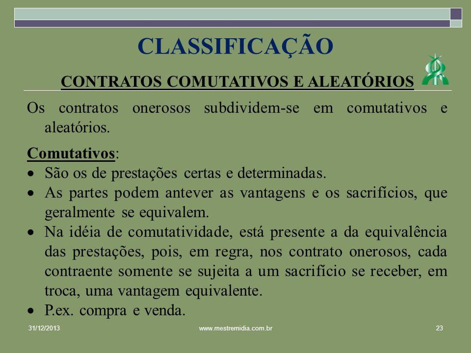 CONTRATOS COMUTATIVOS E ALEATÓRIOS Os contratos onerosos subdividem-se em comutativos e aleatórios. Comutativos: São os de prestações certas e determi