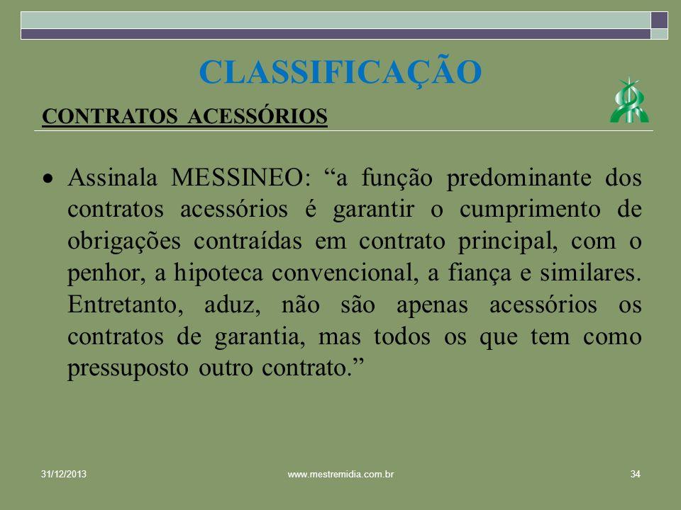 CONTRATOS ACESSÓRIOS Assinala MESSINEO: a função predominante dos contratos acessórios é garantir o cumprimento de obrigações contraídas em contrato p