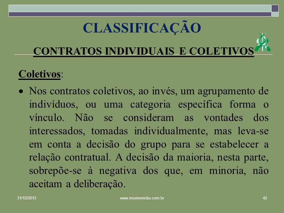 CONTRATOS INDIVIDUAIS E COLETIVOS Coletivos: Nos contratos coletivos, ao invés, um agrupamento de indivíduos, ou uma categoria específica forma o vínc