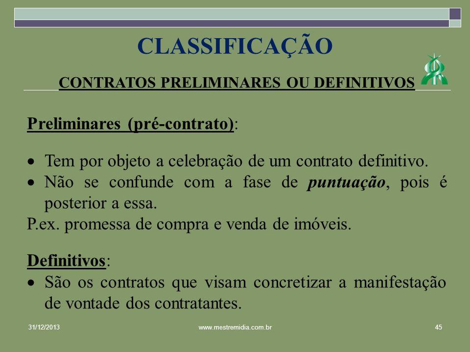 CONTRATOS PRELIMINARES OU DEFINITIVOS Preliminares (pré-contrato): Tem por objeto a celebração de um contrato definitivo. Não se confunde com a fase d