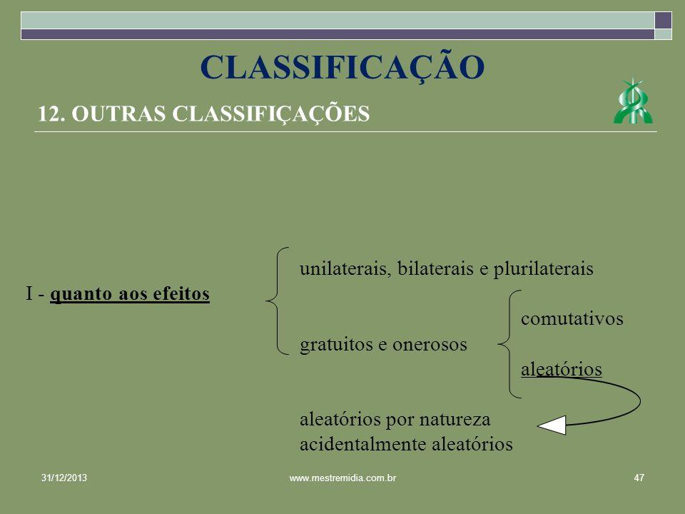 12. OUTRAS CLASSIFIÇAÇÕES unilaterais, bilaterais e plurilaterais I - quanto aos efeitos comutativos gratuitos e onerosos aleatórios aleatórios por na