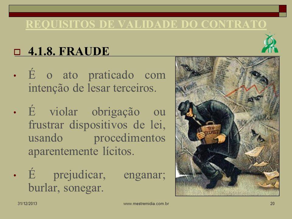 4.1.8. FRAUDE É o ato praticado com intenção de lesar terceiros. É violar obrigação ou frustrar dispositivos de lei, usando procedimentos aparentement