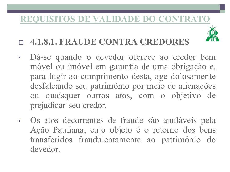 4.1.8.1. FRAUDE CONTRA CREDORES Dá-se quando o devedor oferece ao credor bem móvel ou imóvel em garantia de uma obrigação e, para fugir ao cumprimento