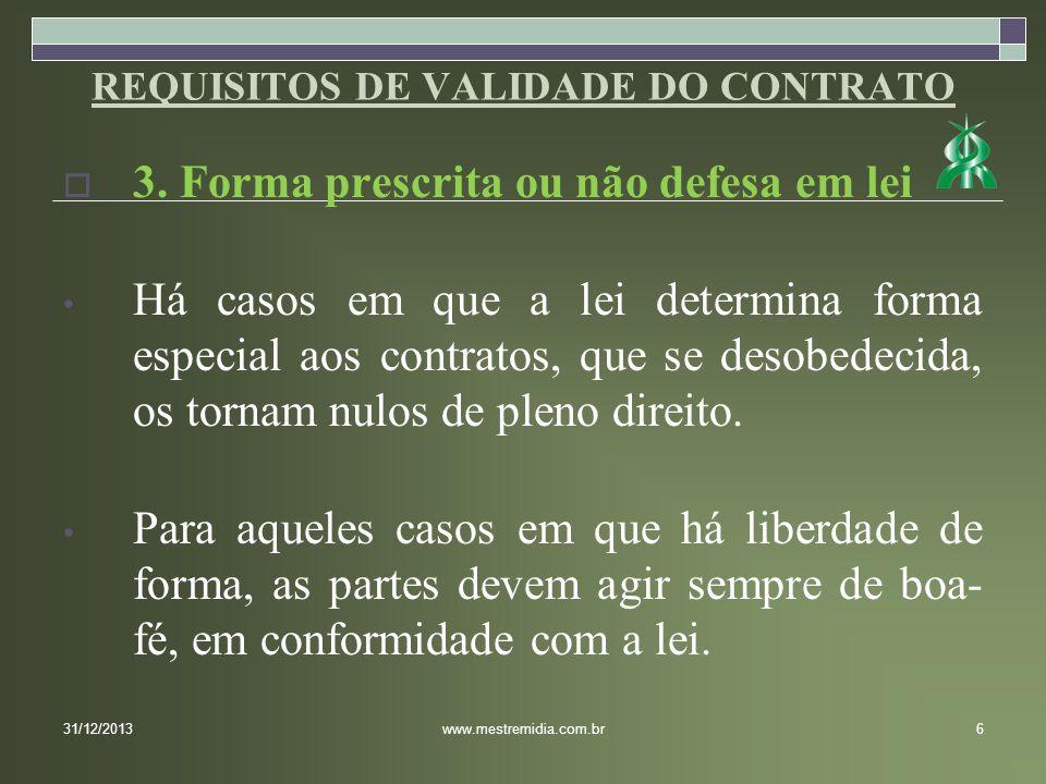 3. Forma prescrita ou não defesa em lei Há casos em que a lei determina forma especial aos contratos, que se desobedecida, os tornam nulos de pleno di