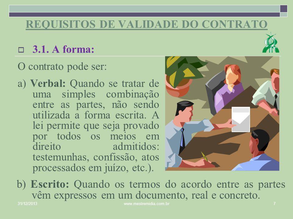 3.1. A forma: O contrato pode ser: a) Verbal: Quando se tratar de uma simples combinação entre as partes, não sendo utilizada a forma escrita. A lei p