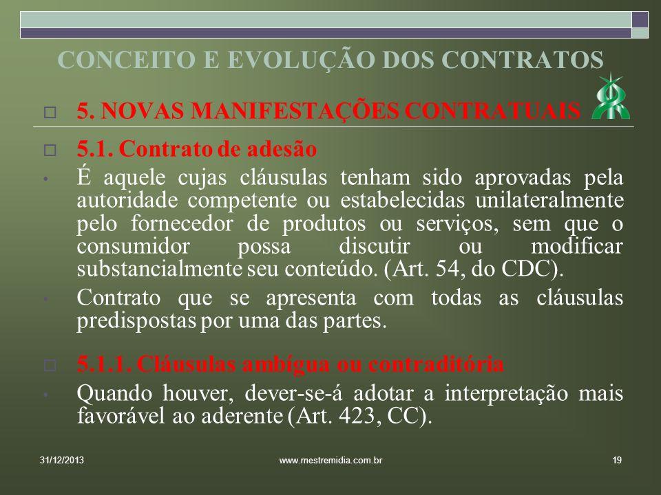 5. NOVAS MANIFESTAÇÕES CONTRATUAIS 5.1. Contrato de adesão É aquele cujas cláusulas tenham sido aprovadas pela autoridade competente ou estabelecidas