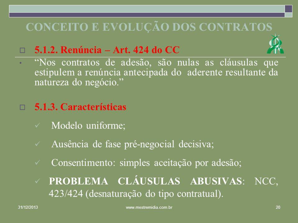5.1.2. Renúncia – Art. 424 do CC Nos contratos de adesão, são nulas as cláusulas que estipulem a renúncia antecipada do aderente resultante da naturez