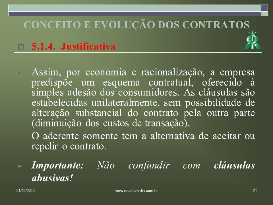 5.1.4. Justificativa Assim, por economia e racionalização, a empresa predispõe um esquema contratual, oferecido à simples adesão dos consumidores. As