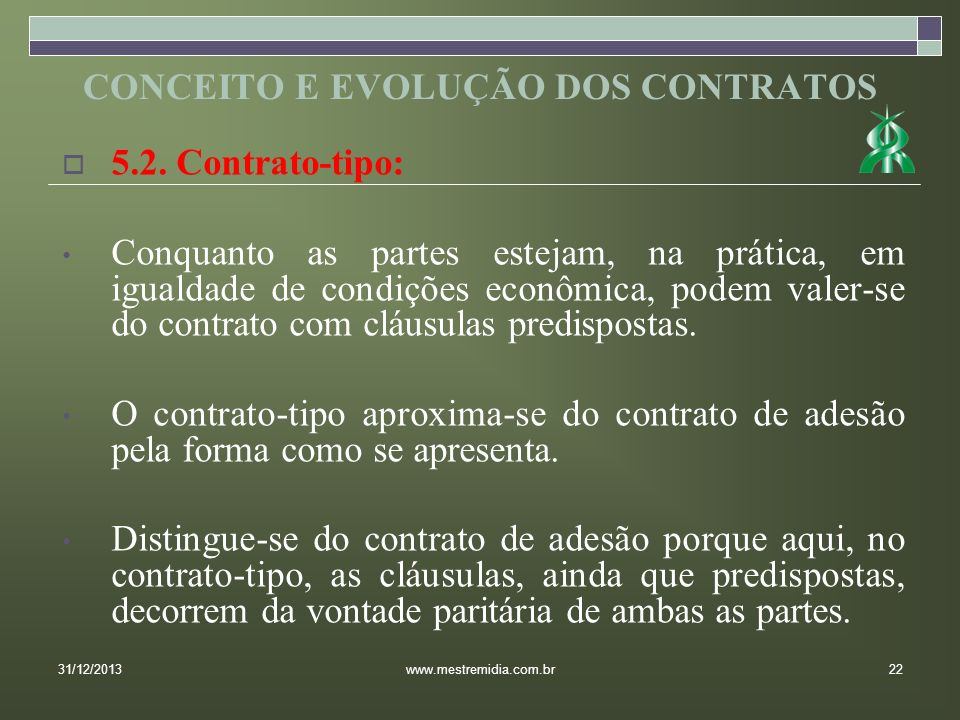 5.2. Contrato-tipo: Conquanto as partes estejam, na prática, em igualdade de condições econômica, podem valer-se do contrato com cláusulas predisposta