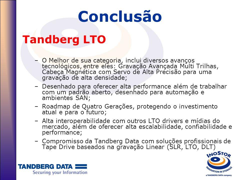 Conclusão Tandberg LTO –O Melhor de sua categoria, inclui diversos avanços tecnológicos, entre eles: Gravação Avançada Multi Trilhas, Cabeça Magnética
