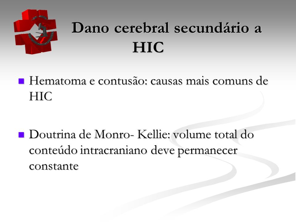 Dano cerebral secundário a HIC Dano cerebral secundário a HIC Hematoma e contusão: causas mais comuns de HIC Hematoma e contusão: causas mais comuns d