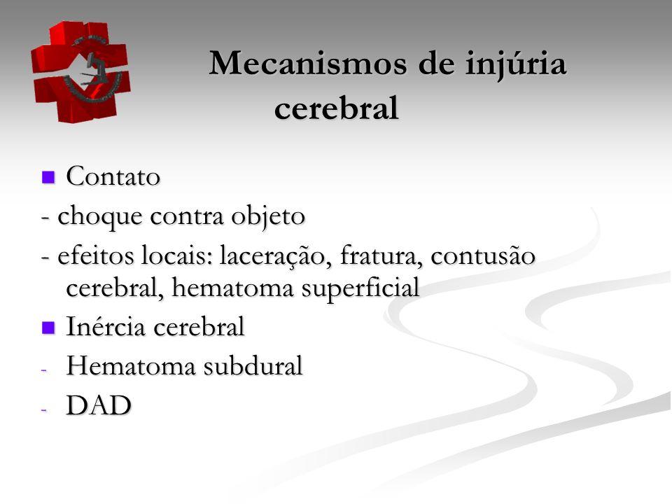 Mecanismos de injúria cerebral Mecanismos de injúria cerebral Aceleração/ desaceleração: Aceleração/ desaceleração: - movimentação da cabeça pelo trauma - forças intra-cranianas e intra-cerebrais - estiramento, compressão e arrebentamento do tecido cerebral