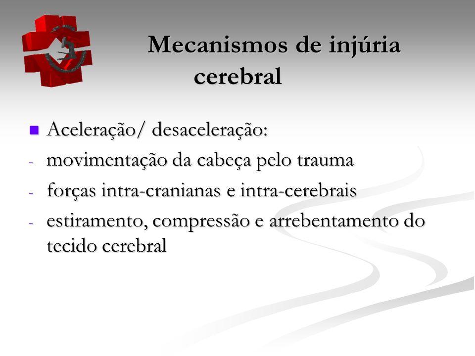 Mecanismos de injúria cerebral Mecanismos de injúria cerebral Aceleração/ desaceleração: Aceleração/ desaceleração: - movimentação da cabeça pelo trau