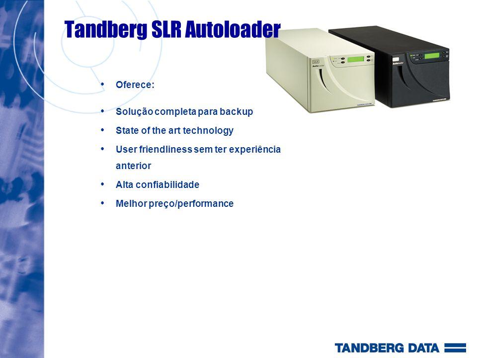 Tandberg SLR Autoloader Oferece: Solução completa para backup State of the art technology User friendliness sem ter experiência anterior Alta confiabi