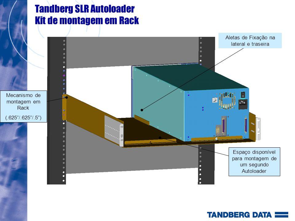 Mecanismo de montagem em Rack (.625/.625/.5) Espaço disponível para montagem de um segundo Autoloader Aletas de Fixação na lateral e traseira Tandberg