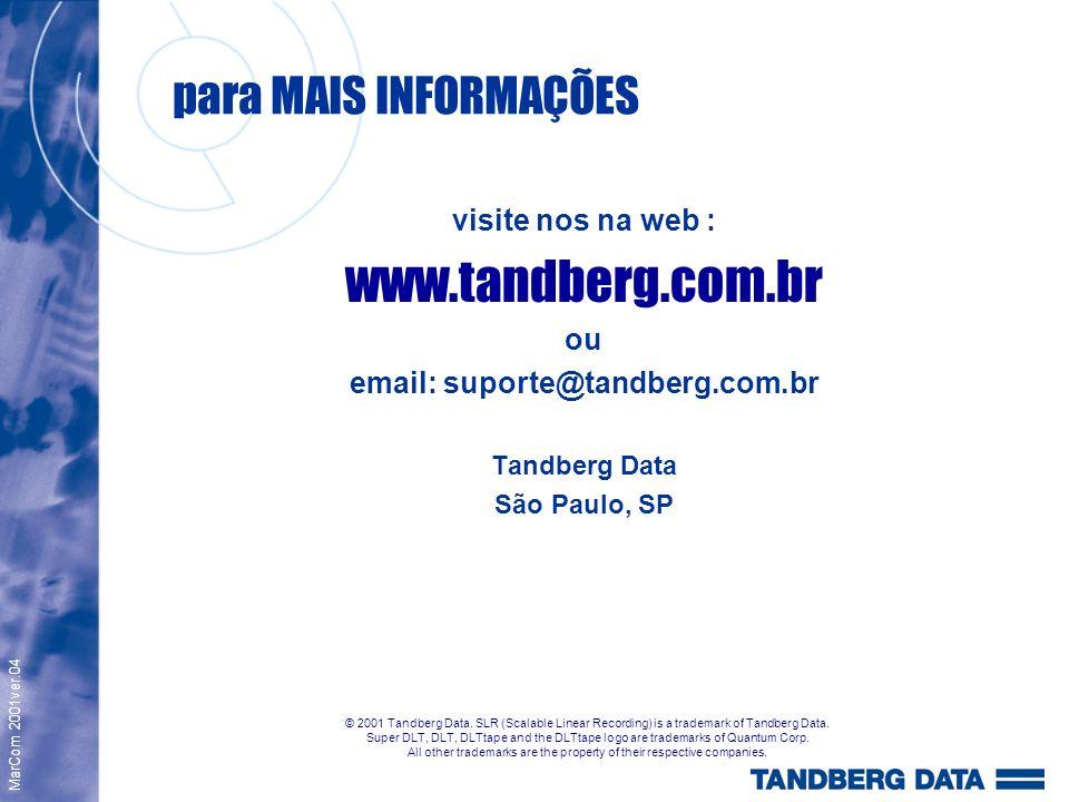 para MAIS INFORMAÇÕES visite nos na web : www.tandberg.com.br ou email: suporte@tandberg.com.br Tandberg Data São Paulo, SP MarCom 2001ver.04 © 2001 T