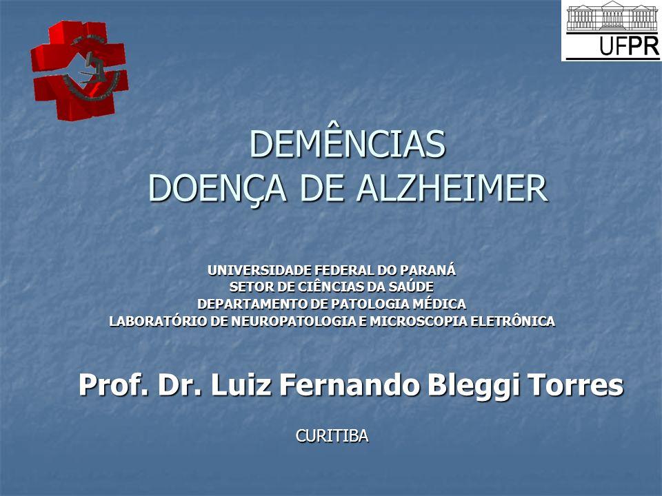 DEMÊNCIAS DOENÇA DE ALZHEIMER UNIVERSIDADE FEDERAL DO PARANÁ SETOR DE CIÊNCIAS DA SAÚDE DEPARTAMENTO DE PATOLOGIA MÉDICA LABORATÓRIO DE NEUROPATOLOGIA E MICROSCOPIA ELETRÔNICA Prof.