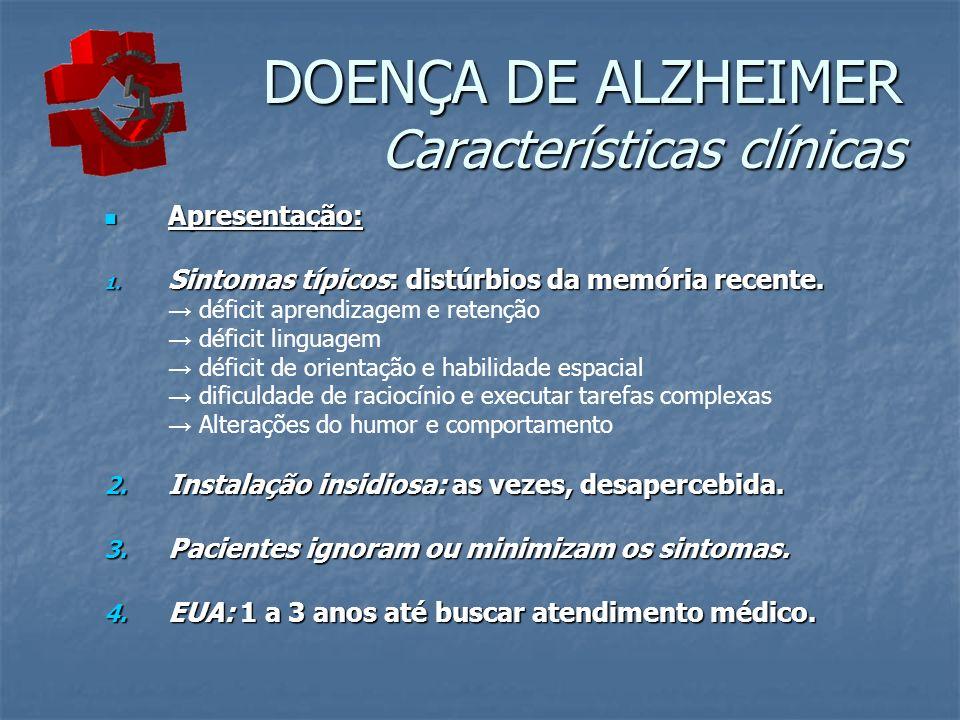 DOENÇA DE ALZHEIMER Características clínicas Apresentação: Apresentação: 1. Sintomas típicos: distúrbios da memória recente. déficit aprendizagem e re