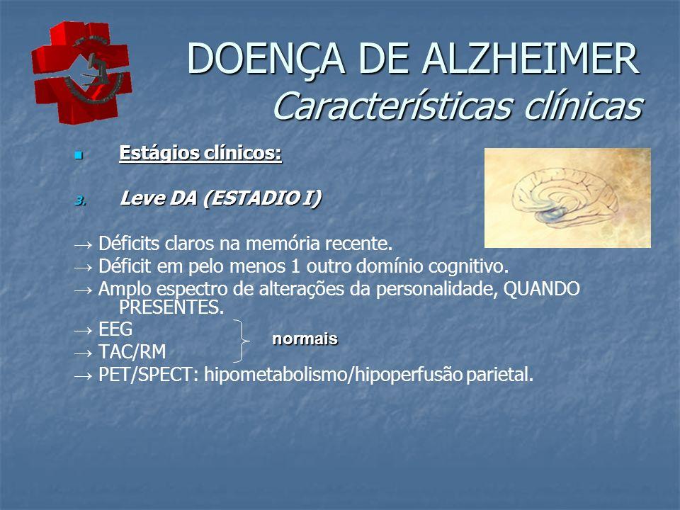 DOENÇA DE ALZHEIMER Características clínicas Estágios clínicos: Estágios clínicos: 3. Leve DA (ESTADIO I) Déficits claros na memória recente. Déficit