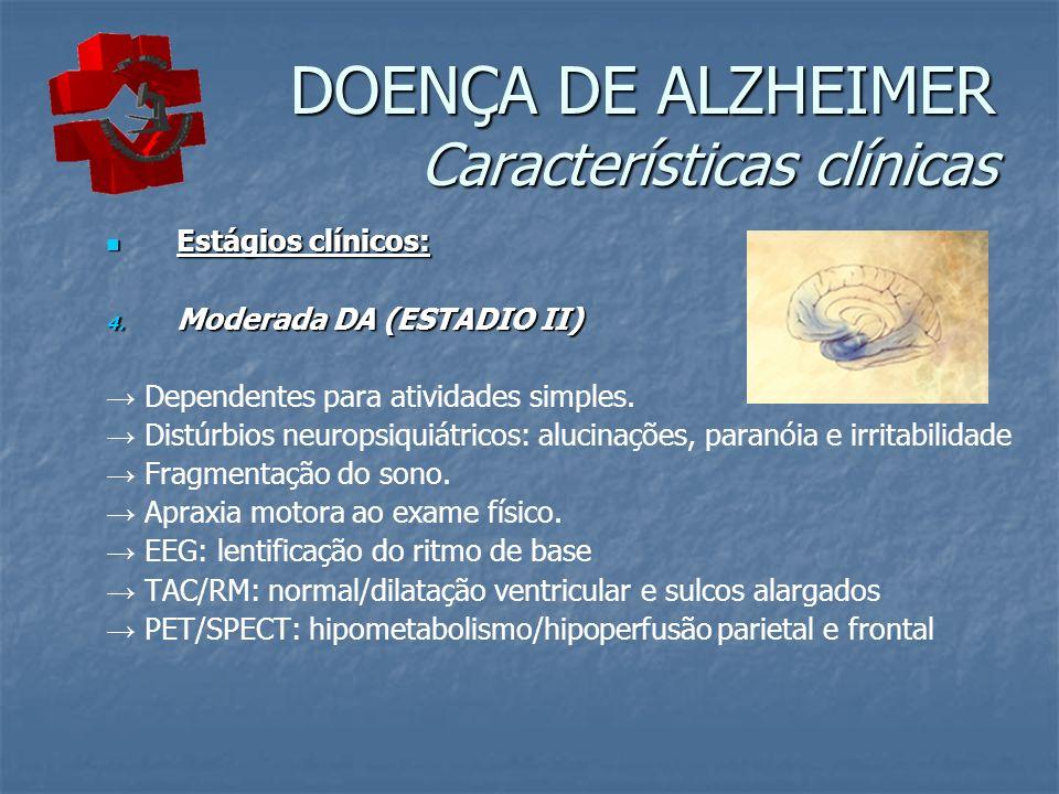 DOENÇA DE ALZHEIMER Características clínicas Estágios clínicos: Estágios clínicos: 4.