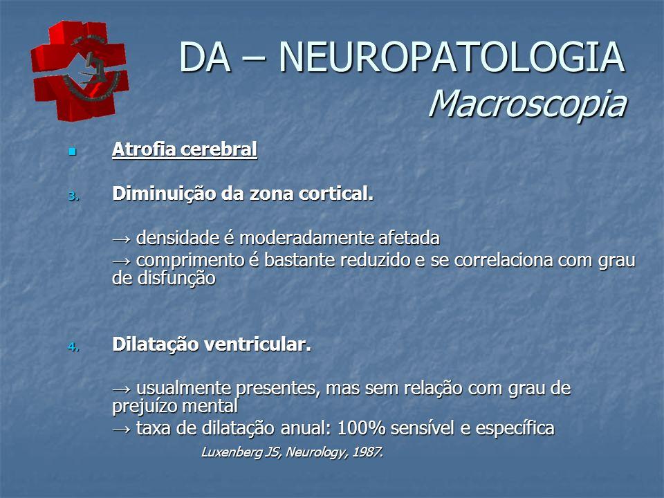 DA – NEUROPATOLOGIA Macroscopia Atrofia cerebral Atrofia cerebral 3. Diminuição da zona cortical. densidade é moderadamente afetada densidade é modera