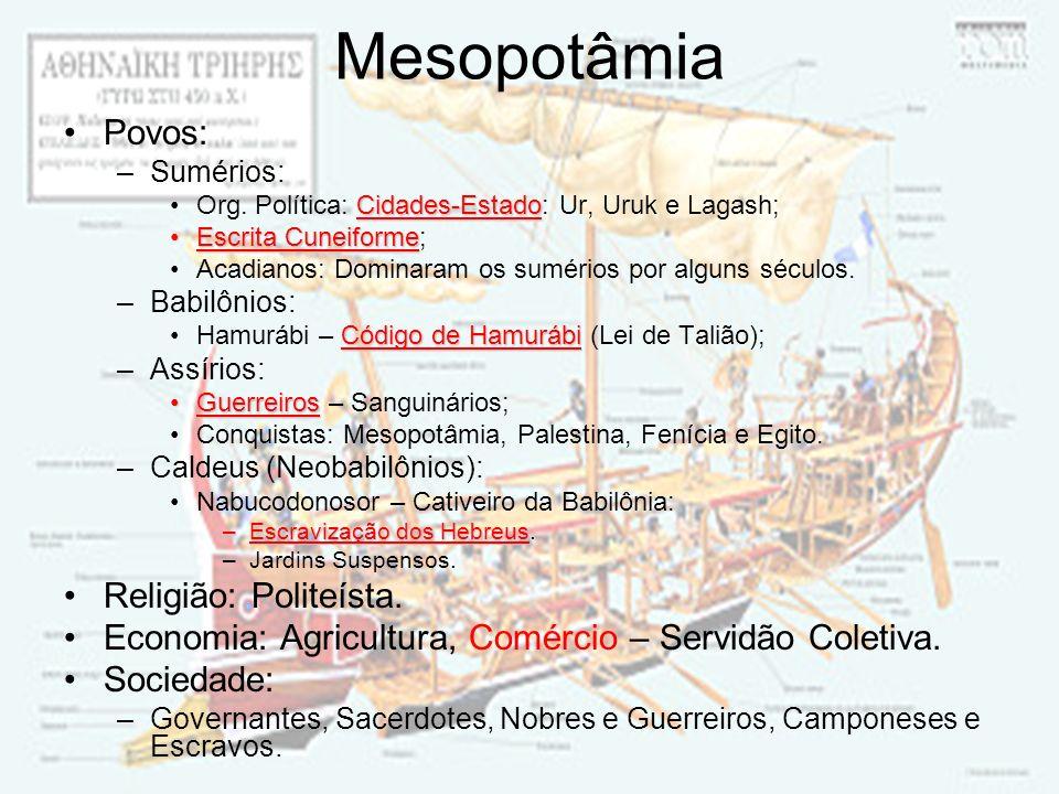 Mesopotâmia Povos: –Sumérios: Cidades-EstadoOrg. Política: Cidades-Estado: Ur, Uruk e Lagash; Escrita CuneiformeEscrita Cuneiforme; Acadianos: Dominar