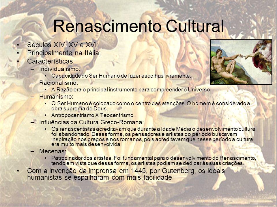 Renascimento Cultural Séculos XIV, XV e XVI; Principalmente na Itália; Características: –Individualismo: Capacidade do Ser Humano de fazer escolhas li