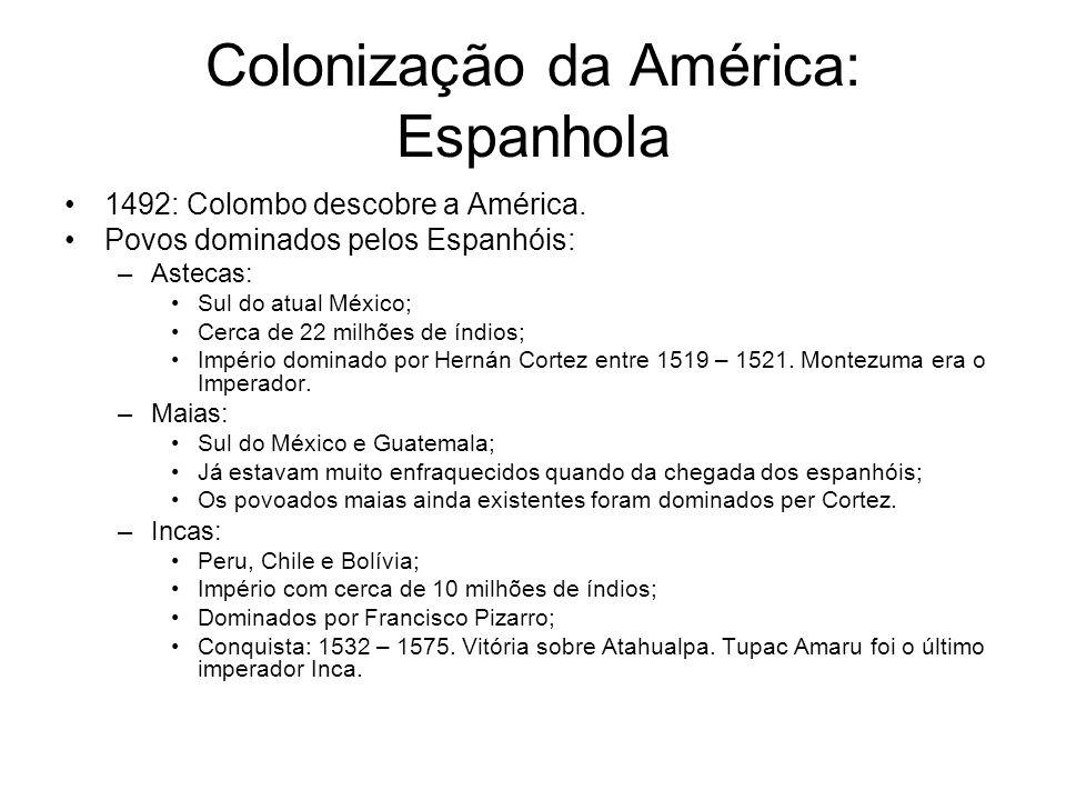 Colonização da América: Espanhola 1492: Colombo descobre a América. Povos dominados pelos Espanhóis: –Astecas: Sul do atual México; Cerca de 22 milhõe